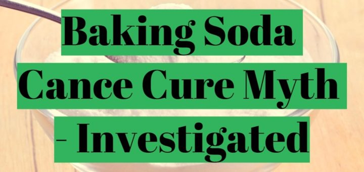 Baking Soda Cancer Cure Myth Investigated