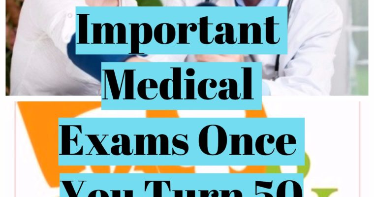 Important Medical Exams Once You Turn 50