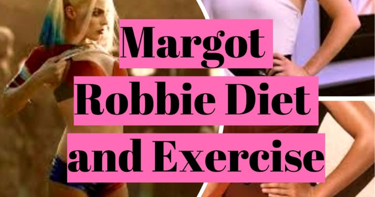 Margot Robbie's Diet and Workout Routine – The reason Wolf of Wall Street and The Suicide Squad are a must-see